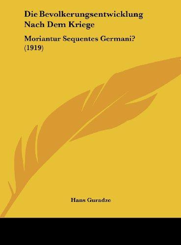 Die Bevolkerungsentwicklung Nach Dem Kriege: Moriantur Sequentes Germani? (1919)