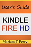 img - for Kindle Fire HD: A User's Guide to this Amazing Amazon Creation book / textbook / text book