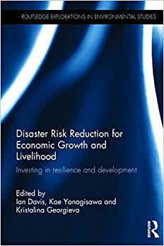Disaster Risk Reduction For Economic Growth And Livelihood: Investing In Resilience And Development (Routledge Explorations In Environmental Studies)