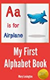 My First Alphabet Book : For Children in Preschool & Kindergarten (A Childrens Picture Book)