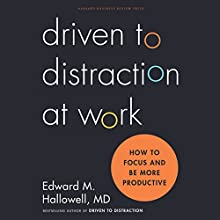 Driven to Distraction at Work: How to Focus and Be More Productive (       UNABRIDGED) by Ned Hallowell Narrated by Christopher Kipiniak