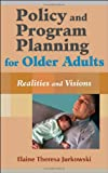Policy and Program Planning for Older Adults: Realities and Visions