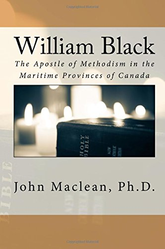 William Black: The Apostle of Methodism in the Maritime Provinces of Canada
