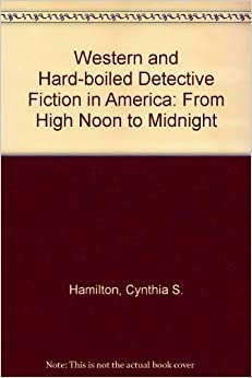 Western and Hard-boiled Detective Fiction in America: From High Noon to Midnight