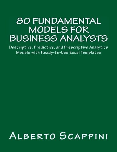 80 Fundamental Models for Business Analysts: Descriptive, Predictive, and Prescriptive Analytics Models with Ready-to-Use Excel Templates (Excel Models compare prices)