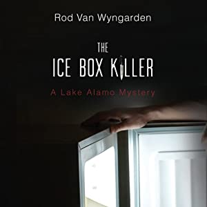 The Ice Box Killer: A Lake Alamo Mystery | [Rod Van Wyngarden]