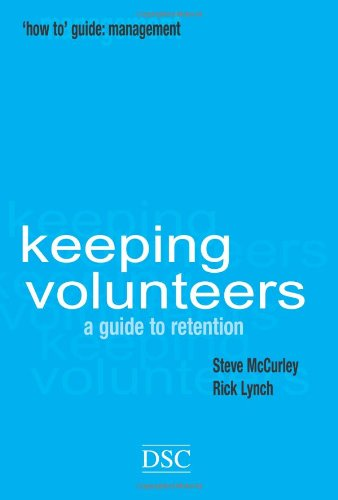 "Keeping Volunteers: A Guide to Retention: The Art of Volunteer Retention (""How to"" Management Series)"