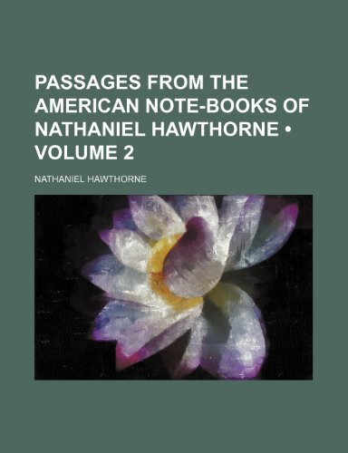 Passages From the American Note-Books of Nathaniel Hawthorne (Volume 2)