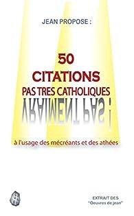 50 CITATIONS PAS TRES CATHOLIQUES: à l\'usage des mécréants et des athées (Les histoires de Jean peu ordinaires) par J. Pierson