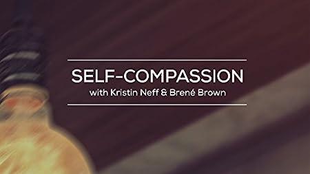 Self-Compassion with Kristin Neff & Brené Brown