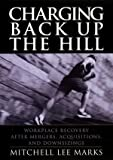 Charging Back Up the Hill: Workplace Recovery After Mergers, Acquisitions and Downsizings