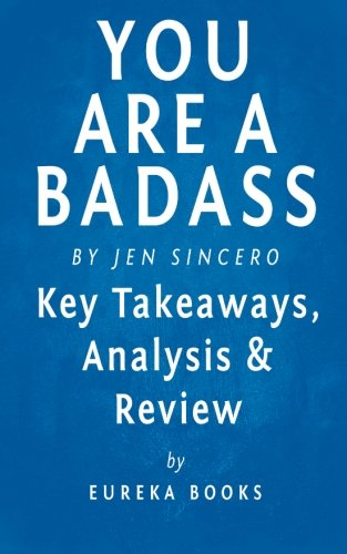 You are a Badass: by Jen Sincero | Key Takeaways, Analysis & Review: How to Stop Doubting Your Greatness and Start Living an Awesome Life PDF