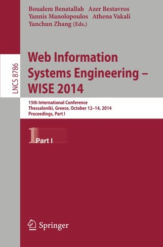 Web Information Systems Engineering -- Wise 2014: 15Th International Conference, Thessaloniki, Greece, October 12-14, 2014, Proceedings, Part I ... Applications, Incl. Internet/Web, And Hci)
