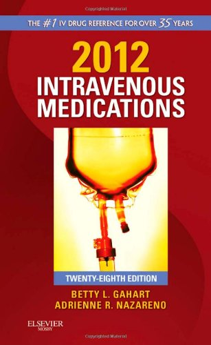 2012 Intravenous Medications: A Handbook For Nurses And Health Professionals, 28Th Edition