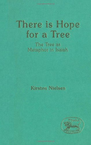 There Is Hope for a Tree: The Tree As Metaphor in Isaiah (The Library of Hebrew Bible/Old Testament Studies) (Library Hebrew Bible/Old Testament Studies)