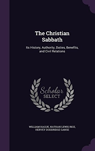 the-christian-sabbath-its-history-authority-duties-benefits-and-civil-relations