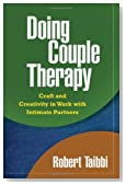 Doing Couple Therapy: Craft and Creativity in Work with Intimate Partners (The Guilford Family Therapy Series)