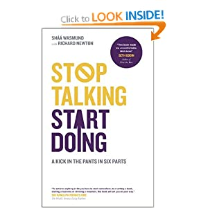 Stop Talking, Start Doing: A Kick in the Pants in Six Parts Shaa Wasmund and Richard Newton
