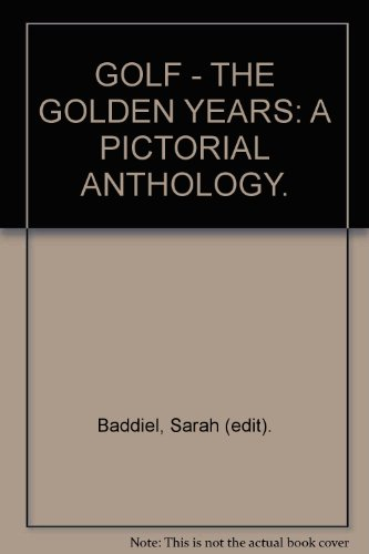 GOLF: THE GOLDEN YEARS: A PICTORIAL ANTHOLOGY