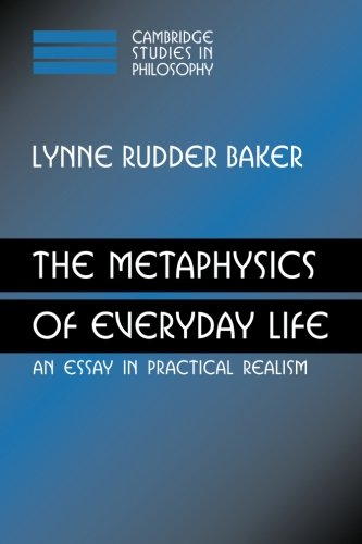The Metaphysics Of Everyday Life: An Essay In Practical Realism (Cambridge Studies In Philosophy)