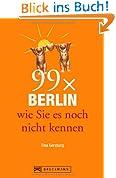 Berlin Stadtführer: 99x Berlin wie Sie es noch nicht kennen - weniger als 111 Orte, dafür der besondere Reiseführer für Berlin mit Geheimtipps und Sehenswürdigkeiten. Ideal geeignet für junge Leute.