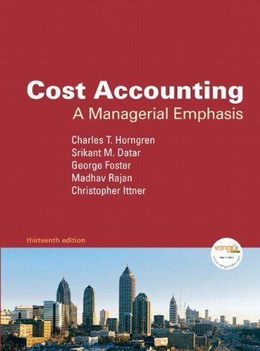 Horngren, Charles T.; Foster, George; Datar, Srikant M.; Raj's Cost Accounting: A Managerial Emphasis, 13th Edition 13th (thirteenth) edition by Horngren, Charles T.; Foster, George; Datar, Srikant M.; Raj published by Prentice Hall [Hardcover] (2008)