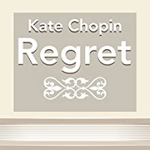 Regret (Annotated) (       UNABRIDGED) by Kate Chopin Narrated by Anastasia Bertollo