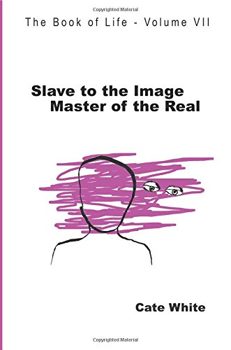 Slave to the Image, Master of the Real: Volume 7 (The Book of Life)