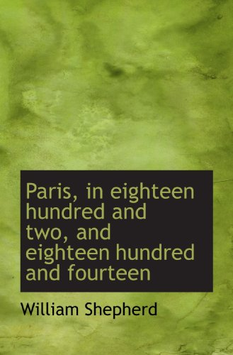 Paris, in eighteen hundred and two, and eighteen hundred and fourteen