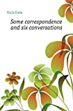 img - for Some Correspondence and Six Conversations book / textbook / text book
