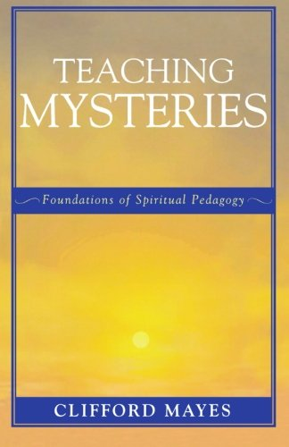 Teaching Mysteries: Foundations of Spiritual Pedagogy