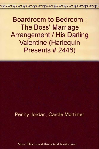 Boardroom to Bedroom : The Boss' Marriage Arrangement / His Darling Valentine (Harlequin Presents # 2446), by Carole Mortimer Penny Jordan