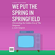 We Put the Spring in Springfield: Chronicling the Golden Era of 'The Simpsons' (       UNABRIDGED) by Justin Sedgwick Narrated by Peter Berkrot