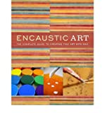 Encaustic Art: The Complete Guide to Creating Fine Art with Wax (Paperback) - Common