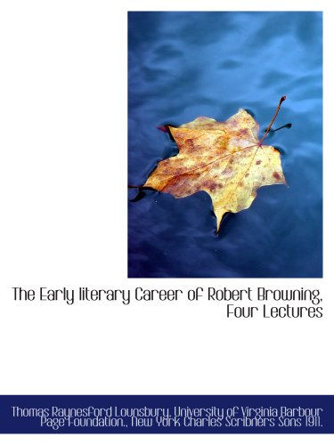 the-early-literary-career-of-robert-browning-four-lectures