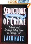 Seductions of Crime: The Moral and Se...