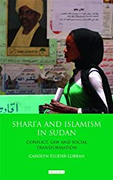 Shari'a and Islamism in Sudan: Conflict, Law and Social Transformation (International Library of African Studies)