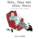 Kids, Dogs and Other Pests: A Collection of Humor Columns