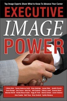 Executive Image Power: Top Image Experts Share What to Know to Advance Your Career (Advance Your Image compare prices)