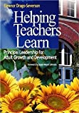 Helping Teachers Learn: Principal Leadership for Adult Growth and Development [Paperback] [2004] 1 Ed. Eleanor (Ellie) Drago-Severson