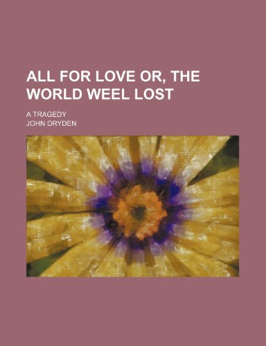 All for Love or, The World weel Lost; a Tragedy