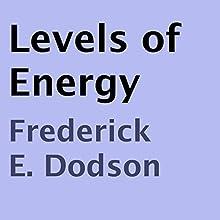 Levels of Energy   Livre audio Auteur(s) : Frederick E. Dodson Narrateur(s) : Thomas Miller