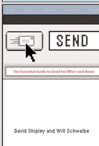 Send: The Essential Guide to Email for Office and Home, David Shipley, Will Schwalbe