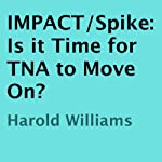 IMPACT/Spike: Is it Time for TNA to Move On? | Harold Williams