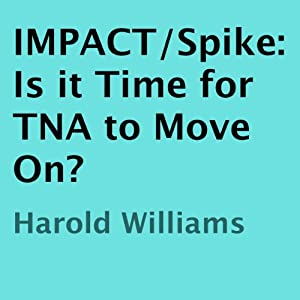 IMPACT/Spike: Is it Time for TNA to Move On? | [Harold Williams]