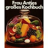 Frau Antjes grosses Kochbuch - Das Kochbuch aus der Praxis f�r die Praxis