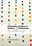 Performing Archives/Archives of Performance (Museum Tusculanum Press - In Between States)