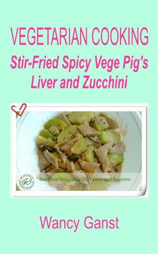 Vegetarian Cooking: Stir-Fried Spicy Vege Pig'S Liver And Zucchini (Vegetarian Cooking - Vege Meats Book 69)