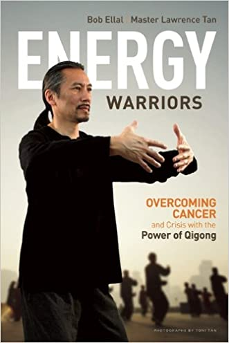 Energy Warriors: Overcoming Cancer and Crisis with the Power of Qigong written by Bob Ellal