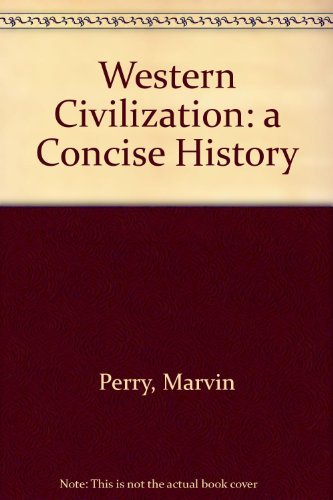 Western Civilization: A Concise History: Volume II From the 1600s, Perry, Marvin